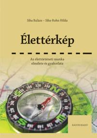Siba Balázs, Siba-Rohn Hilda: Élettérkép - Az élettörténeti munka elmélete és gyakorlata -  (Könyv)