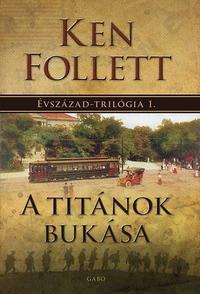 Ken Follett: A Titánok bukása - Évszázad-trilógia 1. -  (Könyv)