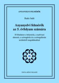 Raátz Judit: Anyanyelvi felmérők az 5. évfolyam számára - 10 feladatsor a helyesírás, a nyelvtani elemzés, a szövegértés és a szövegalkotás területéről megoldásokkal -  (Könyv)