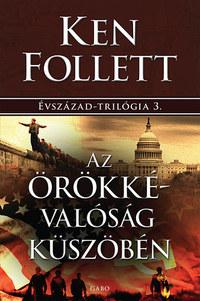 Ken Follett: Az örökkévalóság küszöbén - Évszázad-trilógia 3. -  (Könyv)