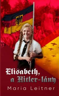 Maria Leitner: Elisabeth, a Hitler-lány -  (Könyv)