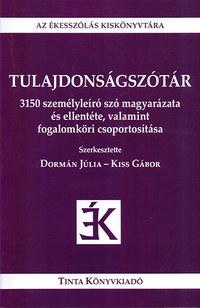 Kiss Gábor, Dormán Júlia: Tulajdonságszótár - 3150 személyleíró szó magyarázata és ellentéte, valamint fogalomköri csoportosítása -  (Könyv)