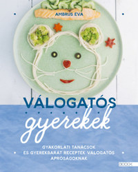 Ambrus Éva: Válogatós gyerekek - Gyakorlati tanácsok és gyerekbarát receptek válogatós apróságoknak -  (Könyv)