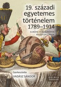 Vadász Sándor (szerk.): 19. századi egyetemes történelem 1789-1914 - Európa és az Európán kívüli országok -  (Könyv)