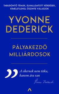Yvonne Dederick: Pályakezdő milliárdosok -  (Könyv)