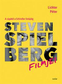 Lichter Péter: Steven Spielberg filmjei - A cápától a Schindler listájáig -  (Könyv)