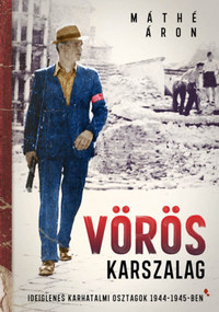 Máthé Áron: Vörös karszalag - Ideiglenes karhatalmi osztagok 1944-1945-ben -  (Könyv)