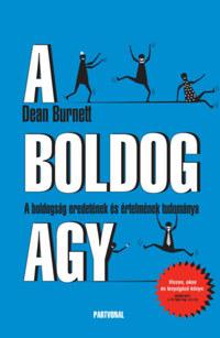 Dean Burnett: A boldog agy - A boldogság eredetének és értelmének tudománya -  (Könyv)