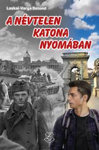 Laskai-Varga Botond: A névtelen katona nyomában -  (Könyv)