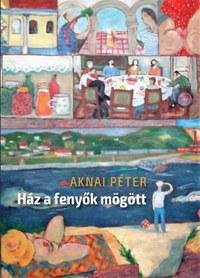 Aknai Péter: Ház a fenyők mögött -  (Könyv)