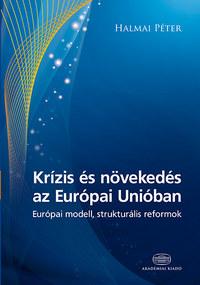 Halmai Péter: Krízis és növekedés az Európai Unióban - Európai modell, strukturális reformok - Európai modell, strukturális reformok -  (Könyv)