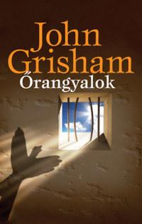 John Grisham: Őrangyalok -  (Könyv)