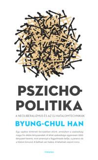 Byung-Chul Han: Pszichopolitika - A neoliberalizmus és az új hatalomtechnikák -  (Könyv)