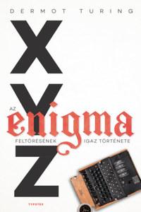 Dermot Turing: X, Y, Z - az Enigma feltörésének igaz története -  (Könyv)
