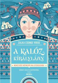 Zalka Csenge Virág: A kalóz királylány - Nemzetközi népmesék mai gyerekeknek -  (Könyv)