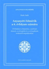 Raátz Judit: Anyanyelvi felmérők a 6. évfolyam számára - 10 feladatsor a helyesírás, a nyelvtani elemzés, a szövegértés és a szövegalkotás területéről megoldásokkal -  (Könyv)