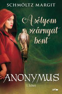 Schmöltz Margit: A sólyom szárnyat bont - Anonymus 1. kötet -  (Könyv)