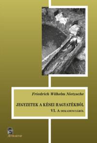Friedrich Nietzsche: Jegyzetek a kései hagyatékból VI. - A dekadenciáról -  (Könyv)