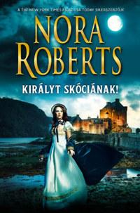 Nora Roberts: Királyt Skóciának! -  (Könyv)