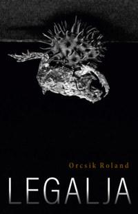Orcsik Roland: Legalja -  (Könyv)