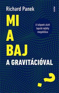 Richard Panek: Mi a baj a gravitációval? - A talpunk alatt lapuló rejtély megoldása -  (Könyv)