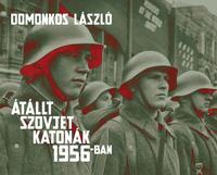 Domonkos László: Átállt szovjet katonák 1956-ban - Tények és legendák -  (Könyv)