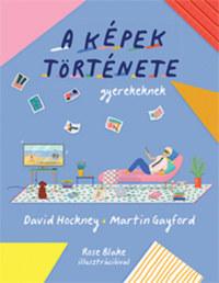 David Hockney, Martin Gayford: A képek története gyerekeknek -  (Könyv)