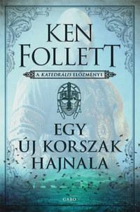 Ken Follett: Egy új korszak hajnala - A katedrális előzménye -  (Könyv)