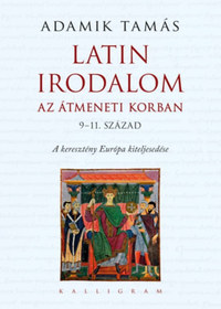 Adamik Tamás: Latin irodalom az átmeneti korban (9-11. század) - A keresztény Európa kiteljesedése -  (Könyv)