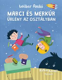 Wéber Anikó: Marci és Merkúr - Űrlény az osztályban -  (Könyv)