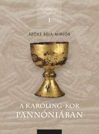 Szőke Béla Miklós: A Karoling-kor Pannóniában -  (Könyv)