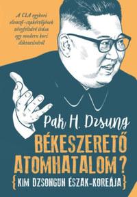 Pak H. Dzsung: Békeszerető atomhatalom? - Kim Dzsongun Észak-Koreája -  (Könyv)