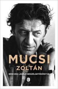 Bérczes László: Mucsi Zoltán - Bérczes László beszélgetőkönyve -  (Könyv)