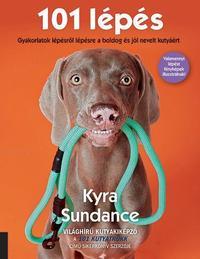 Kyra Sundance: 101 lépés - Gyakorlatok lépésről lépésre a boldog és jól nevelt kutyáért -  (Könyv)