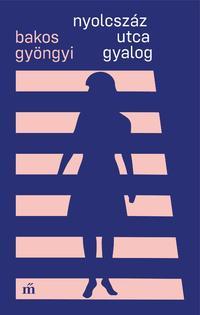 Bakos Gyöngyi: Nyolcszáz utca gyalog -  (Könyv)