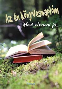 Az én könyvesnaplóm (erdős) - Mert olvasni jó... -  (Könyv)