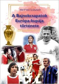 Hetyei László: A Bajnokcsapatok Európa-kupája története -  (Könyv)