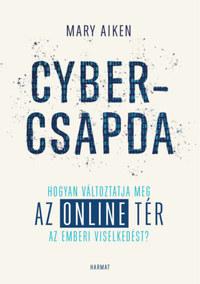 Mary Aiken: Cybercsapda - Hogyan változtatja meg az online tér az emberi viselkedést? -  (Könyv)