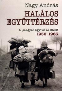 """Nagy András: Halálos együttérzés - A """"magyar ügy"""" és az ENSZ - 1956-1963 -  (Könyv)"""