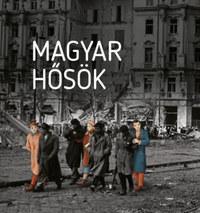 Czókos Gergely (szerk.), Kiss Réka (szerk.), Máthé Áron (szerk.), Szalai Zoltán (szerk.): Magyar hősök - Elfeledett életutak a 20. századból -  (Könyv)