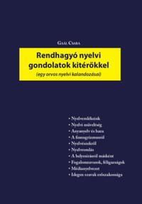 Gaál Csaba: Rendhagyó nyelvi gondolatok kitérőkkel - Egy orvos nyelvi kalandozásai -  (Könyv)