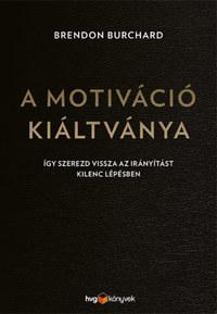 Brendon Burchard: A motiváció kiáltványa - Így szerezd vissza az irányítást kilenc lépésben -  (Könyv)