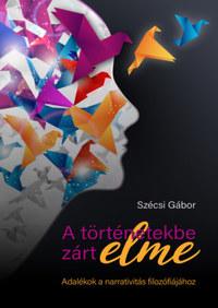 Szécsi Gábor: A történetekbe zárt elme - Adalékok a narrativitás filozófiájához -  (Könyv)