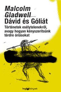 Malcolm Gladwell: Dávid és Góliát - Történetek esélytelenekről, avagy hogyan kényszerítsünk térdre óriásokat -  (Könyv)
