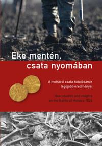 Eke mentén, csata nyomában - A mohácsi csata kutatásának legújabb eredményei -  (Könyv)