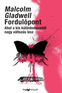 Malcolm Gladwell: Fordulópont - Ahol a kis különbségekből nagy változás lesz -  (Könyv)