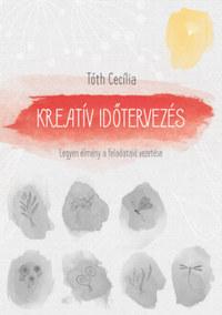 Tóth Cecília: Kreatív időtervezés - Legyen élmény a feladataid vezetése -  (Könyv)