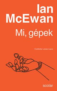 Ian McEwan: Mi, gépek -  (Könyv)