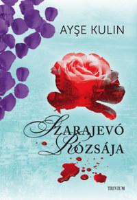 Ayse Kulin: Szarajevó rózsája -  (Könyv)