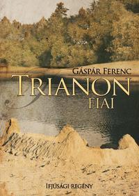 Gáspár Ferenc: Trianon fiai -  (Könyv)